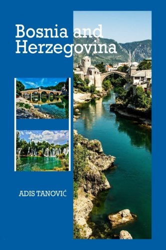 Bosnia and Herzegovina: Where East Meets West: Volume 4 (2) por Mr. Adis Tanovic