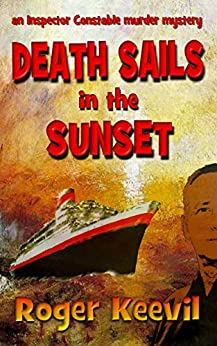 Death Sails In The Sunset: an Inspector Constable murder mystery (The Inspector Constable Murder Mysteries Book 3) by [Keevil, Roger]