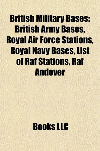 British Military Bases: British Army Bases, Royal Air Force Stations, Royal Navy Bases, List of Raf Stations, Raf Andover