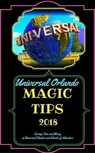 Universal Orlando Magic Tips 2018: Saving Time and Money at Universal Orlando and Islands of Adventure (English Edition)