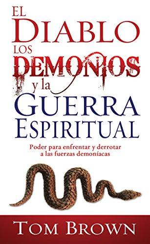 El diablo, los demonios y la guerra espiritual: Poder para enfrentar y derrotar a las fuerzas demoníacas