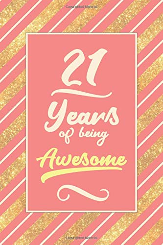 21st Birthday Journal: Lined Journal / Notebook -  Cute and Funny 21 yr Old Gift, Fun And Practical Alternative to a Card - 21st Birthday Gifts For ... Stripes Cover - 21 Years Of Being Awesome