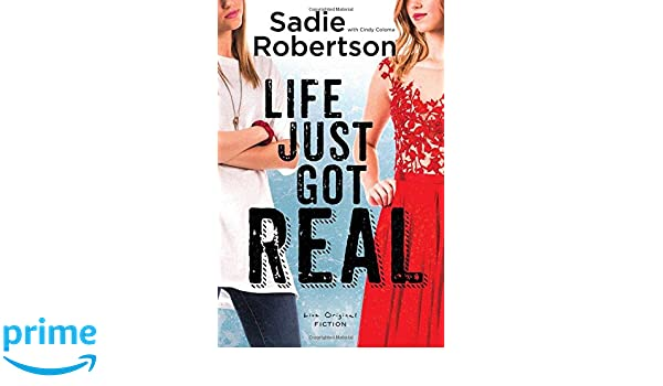 Life Just Got Real (Live Original Fiction): Amazon.co.uk: Sadie Robertson, Cindy Coloma: Books