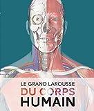 Le Grand Larousse du corps humain - Nouvelle édition...