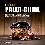 Paelo-Guide - Fakten und Tabellen zur Steinzeit-Diät. Die wichtigsten Lebensmittel und Nährstoffe - Susanne Bader