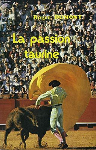 La Passion taurine par Roger Dumont