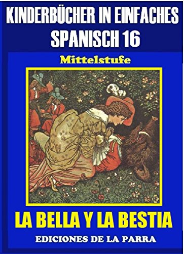 Kinderbücher in einfachem Spanisch Band 16: LA BELLA Y LA BESTIA (Spanisches Lesebuch für Kinder jeder Altersstufe!) por Alejandro Parra Pinto
