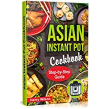 Asian Instant Pot Cookbook: Asian Instant Pot Recipes. Traditional and Healthy Asian Recipes for Pressure Cooker, Instant Pot, Multicooker, Crock Por Express. (English Edition)