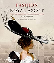 [(Fashion at Royal Ascot : Three Centuries of Thoroughbred Style)] [By (author) James B. Sherwood ] published on (June, 2011)