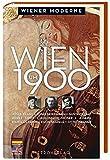 Wien um 1900: Josef Frank, Josef Hoffmann, Gustav Klimt, Adolf Loos, Kolomann Moser, Joseph Maria Olbrich, Egon Schiele, Otto Wagner