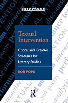 Textual Intervention: Critical and Creative Strategies for Literary Studies (Interface) de [Pope, Rob]