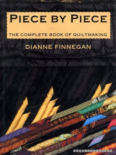 piece-by-piece-the-complete-book-of-quiltmaking-by-dianne-finnegan-1991-01-05