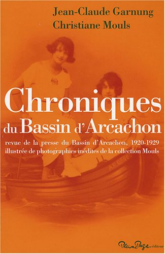 Chroniques du Bassin d'Arcachon : Revue de la presse du Bassin d'Arcachon, 1920-1929 par Jean-Claude Garnung, Christiane Mouls
