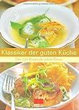 Klassiker der guten Küche: Über 150 Rezepte für echten Genuss