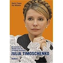 Julia Timoschenko. Die Zukunft der Ukraine nach der Orangenen Revolution