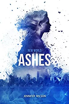 New World Ashes: Book Two in a Young Adult Dystopian Series by [Wilson, Jennifer]