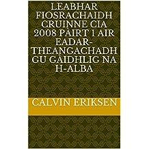 Leabhar Fiosrachaidh Cruinne CIA 2008 Pàirt 1 air eadar-theangachadh gu Gàidhlig na h-Alba (Scots_gaelic Edition)