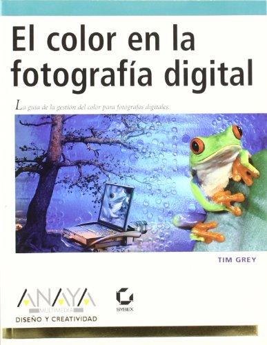 El color en la fotografía digital (Diseño Y Creatividad) por Tim Grey