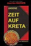 Unsere Zeit auf Kreta: -ein Tagebuch- - Joachim Raeder