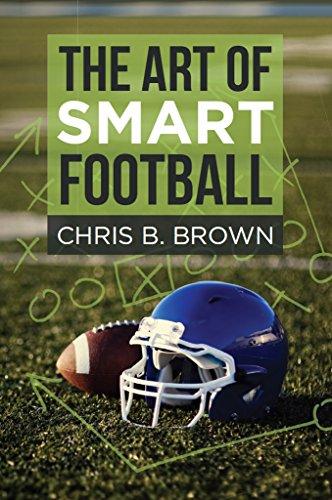 The Art of Smart Football (English Edition) por Chris B. Brown