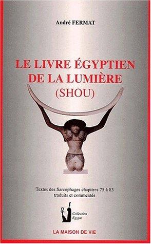 Le livre égyptien de la lumière (Shou). Textes des sarcophages chapitres 75 à 83