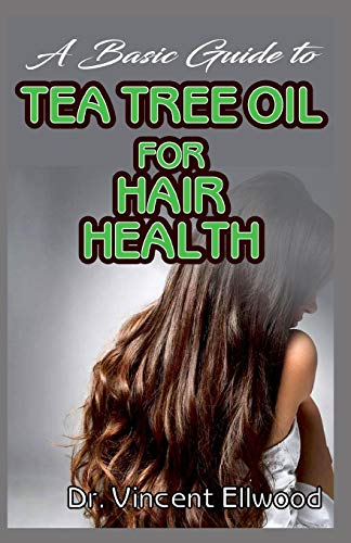 A Basic Guide To Tea Tree Oil for Hair Health: All you need to know about tea tree oil for improving your hair health.