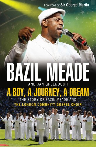 A Boy, A Journey, A Dream: The story of Bazil Meade and the London Community Gospel Choir (English Edition)