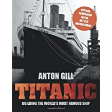 Titanic: Building the World's Most Famous Ship