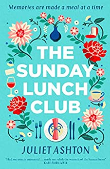 The Sunday Lunch Club: The feel-good novel of 2018 by [Ashton, Juliet]