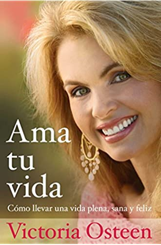 Descargar gratis Ama tu vida: Como llevar una vida plena, sana y feliz de Victoria Osteen
