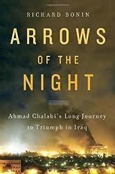 Arrows of the Night: Ahmad Chalabi's Long Journey to Triumph in Iraq by Richard Bonin (2011-12-06)