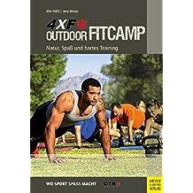 Outdoor Fitcamp 4XF: Natur, Spaß und hartes Training (Wo Sport Spass macht)