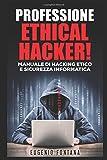 Scarica Libro Professione Ethical Hacker Manuale di Hacking Etico e Sicurezza Informatica (PDF,EPUB,MOBI) Online Italiano Gratis