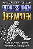 DEPRESSIONEN ÜBERWINDEN: Der Weg zu mehr Selbstliebe, Selbstbewusstsein & Glück! Mit Hilfe von positiver Psychologie, Achtsamkeit und positives Denken Depression, Burnout & innere Blockaden bekämpfen - Victoria Lakefield