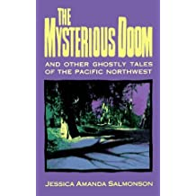 The Mysterious Doom: And Other Ghostly Tales of the Pacific Northwest by Jessica Amanda Salmonson (1992-09-03)