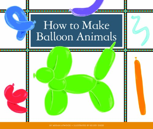 How to Make Balloon Animals (Make Your Own Fun) (English Edition) por Megan Atwood
