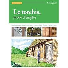 Le torchis, mode d'emploi : Connaître la terre crue,  Interpréter les désordres, Organiser le chantier, Restaurer et protéger le torchis
