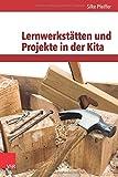 Lernwerkstätten und Projekte in der Kita: Handlungsorientierung und entdeckendes Lernen (Frühe Bildung und Erziehung)