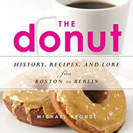 The Donut: History, Recipes, and Lore from Boston to Berlin de [Krondl