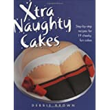 Xtra Naughty Cakes: Step-by-step Recipes for 19 Cheeky, Fun Cakes
