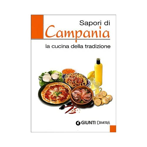 Sapori Di Campania. La Cucina Della Tradizione. Ediz. Illustrata