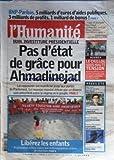 Telecharger Livres HUMANITE L No 20149 du 06 08 2009 BNP PARIBAS 5 MILLIARDS D EUROS D AIDES PUBLIQUES 3 MILLIARDS DE PROFITS 1 MILLIARD DE BONUS IRAN INVESTITUTE PRESIDENTIELLE PAS D ETAT DE GRACE POUR AHMADINEJAD NOUMEA LE CAILLOU SOUS HAUTE TENSION LIBEREZ LES ENFANTS PROTESTATIONS A NICE CONTRE LEUR ENFERMEMENT EN CENTRES DE RETENTION (PDF,EPUB,MOBI) gratuits en Francaise