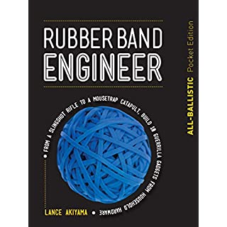 Rubber Band Engineer: All-Ballistic Pocket Edition:From a Slingshot Rifle to a Mousetrap Catapult, Build 10 Guerrilla Gadgets from Household Hardware