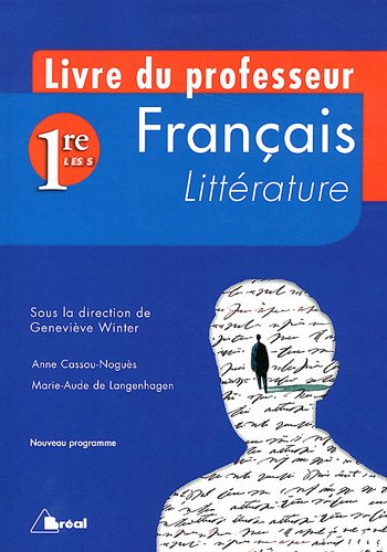 Français Littérature 1e L-ES-S : Guide pédagogique à l'attention du professeur