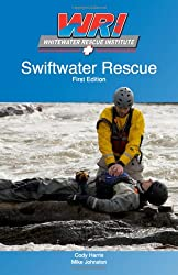 Swiftwater Rescue First edition by Cody Harris, Mike Johnston (2011) Paperback