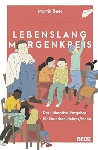 Lebenslang Morgenkreis: Der ultimative Ratgeber für Grundschullehrer/innen