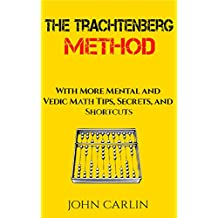 THE TRACHTENBERG METHOD: WITH MORE MENTAL AND VEDIC MATH TIPS, SECRETS, AND SHORTCUTS (English Edition)