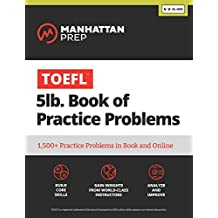 TOEFL 5lb Book of Practice Problems: Online + Book (Manhattan Prep GMAT Strategy Guides)