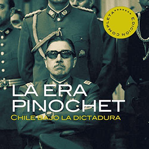 La era Pinochet [The Pinochet Era]  Audiolibri