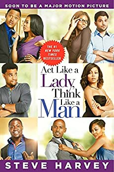 Act Like a Lady, Think Like a Man: What Men Really Think About Love, Relationships, Intimacy, and Commitment von [Harvey, Steve]